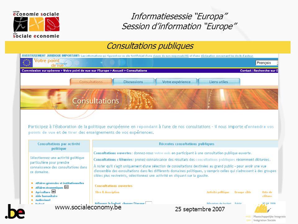 Informatiesessie Europa Session d'information Europe www.socialeconomy.be 25 septembre 2007 L'appel indique : -Les modalités de participation (qui, délai,… -Formulaires éventuels à utiliser -Contacts Consultations publiques