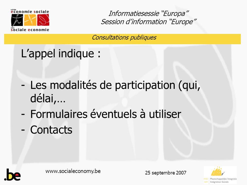 """Informatiesessie """"Europa"""" Session d'information """"Europe"""" www.socialeconomy.be 25 septembre 2007 L'appel indique : -Les modalités de participation (qui"""