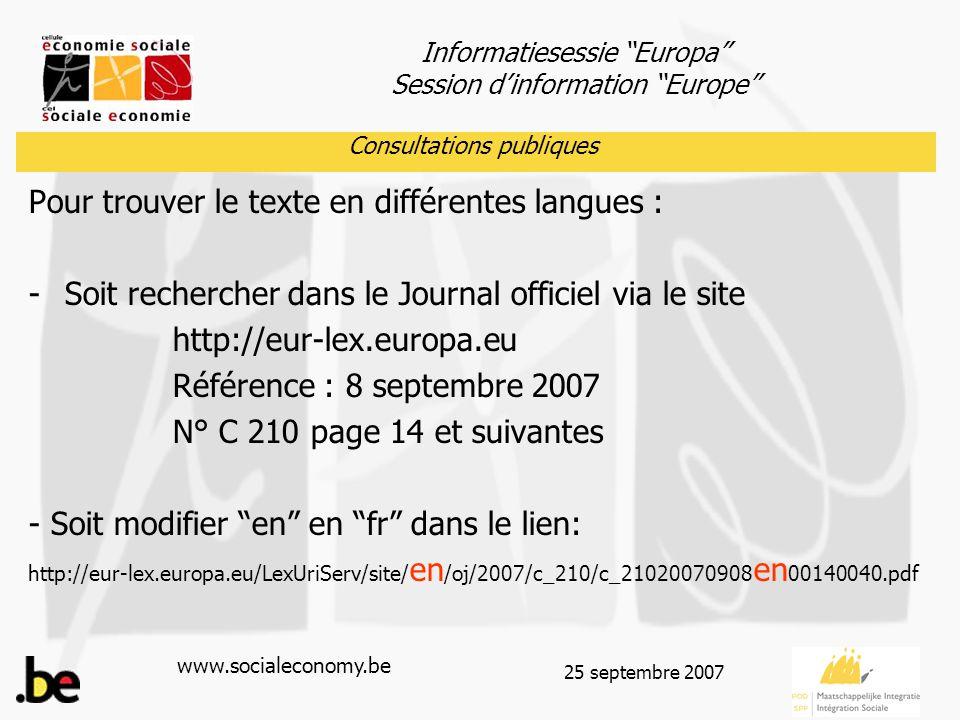 """Informatiesessie """"Europa"""" Session d'information """"Europe"""" www.socialeconomy.be 25 septembre 2007 Consultations publiques Pour trouver le texte en diffé"""