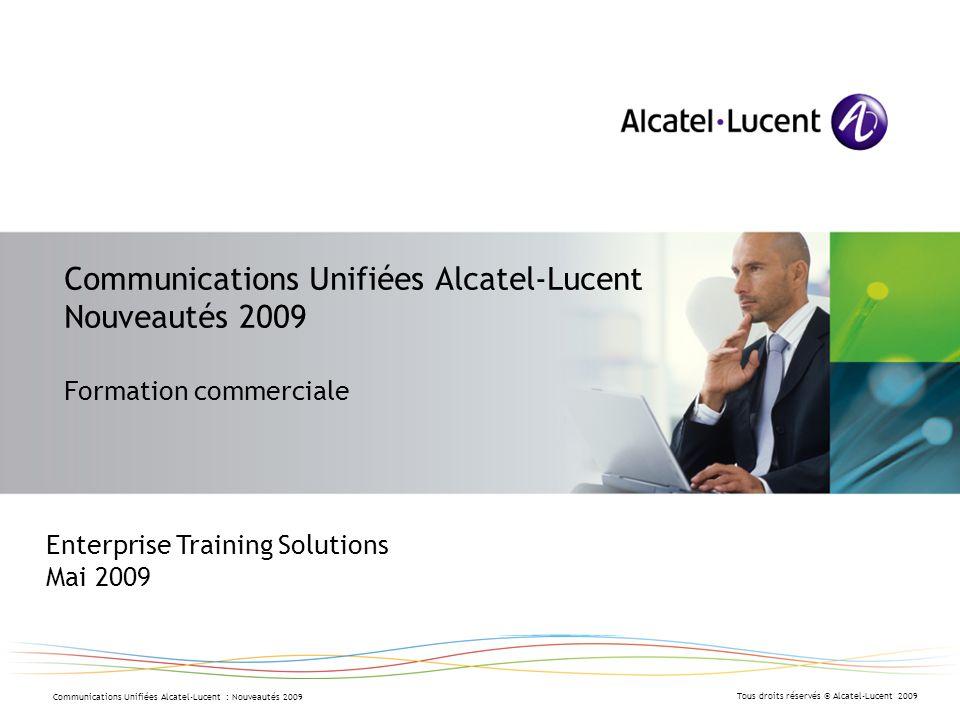 Tous droits réservés © Alcatel-Lucent 2009 Communications Unifiées Alcatel-Lucent : Nouveautés 2009 Communications Unifiées Alcatel-Lucent Nouveautés