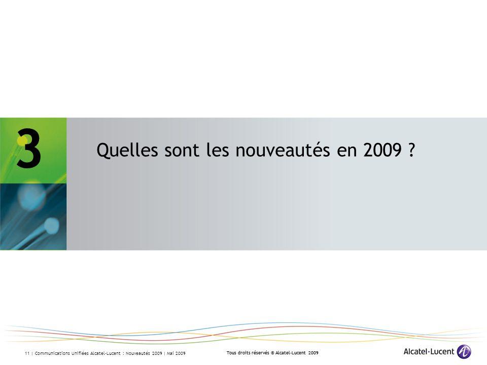 Tous droits réservés © Alcatel-Lucent 2009 11 | Communications Unifiées Alcatel-Lucent : Nouveautés 2009 | Mai 2009 3 Quelles sont les nouveautés en 2009 .