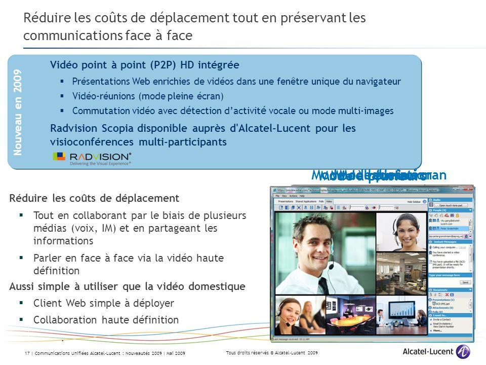 Tous droits réservés © Alcatel-Lucent 2009 17 | Communications Unifiées Alcatel-Lucent : Nouveautés 2009 | Mai 2009 Réduire les coûts de déplacement t