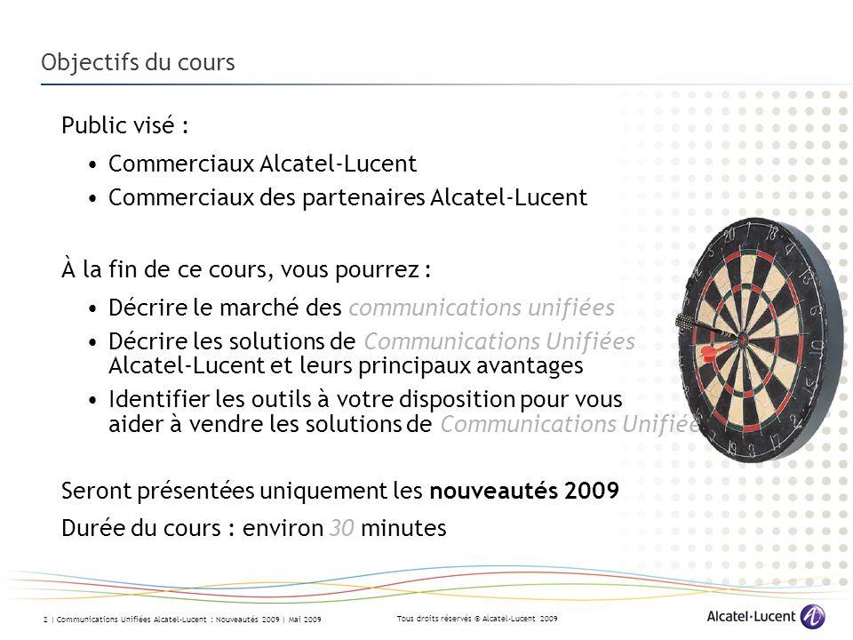 Tous droits réservés © Alcatel-Lucent 2009 2 | Communications Unifiées Alcatel-Lucent : Nouveautés 2009 | Mai 2009 Objectifs du cours Public visé : Co