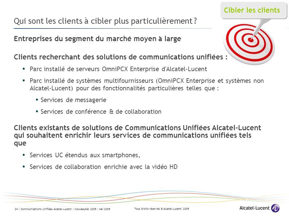Tous droits réservés © Alcatel-Lucent 2009 24 | Communications Unifiées Alcatel-Lucent : Nouveautés 2009 | Mai 2009 Qui sont les clients à cibler plus particulièrement .