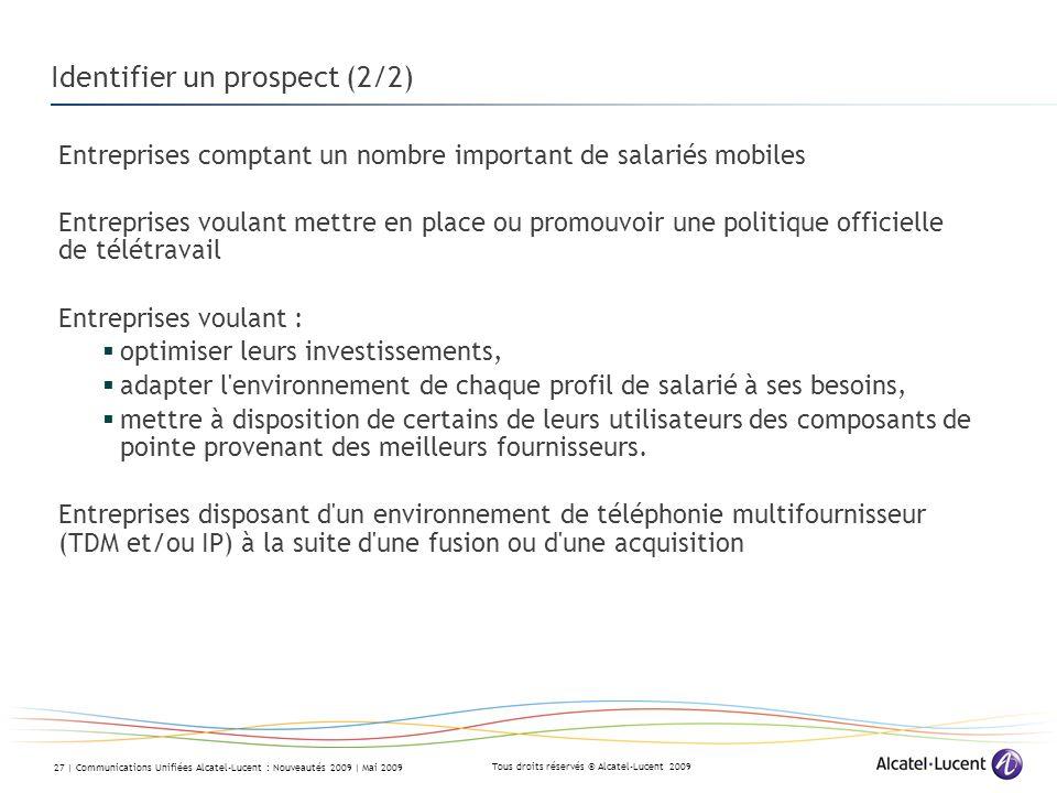Tous droits réservés © Alcatel-Lucent 2009 27 | Communications Unifiées Alcatel-Lucent : Nouveautés 2009 | Mai 2009 Identifier un prospect (2/2) Entre