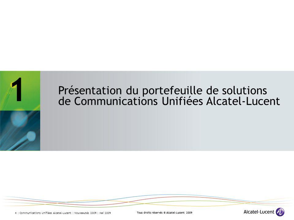 Tous droits réservés © Alcatel-Lucent 2009 4 | Communications Unifiées Alcatel-Lucent : Nouveautés 2009 | Mai 2009 1 Présentation du portefeuille de s