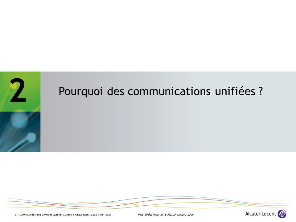 Tous droits réservés © Alcatel-Lucent 2009 8 | Communications Unifiées Alcatel-Lucent : Nouveautés 2009 | Mai 2009 2 Pourquoi des communications unifi