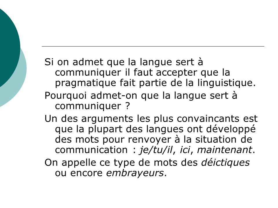 Si on admet que la langue sert à communiquer il faut accepter que la pragmatique fait partie de la linguistique. Pourquoi admet-on que la langue sert
