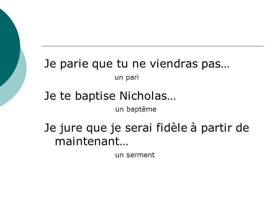 Je parie que tu ne viendras pas… Je te baptise Nicholas… Je jure que je serai fidèle à partir de maintenant… un pari un baptême un serment