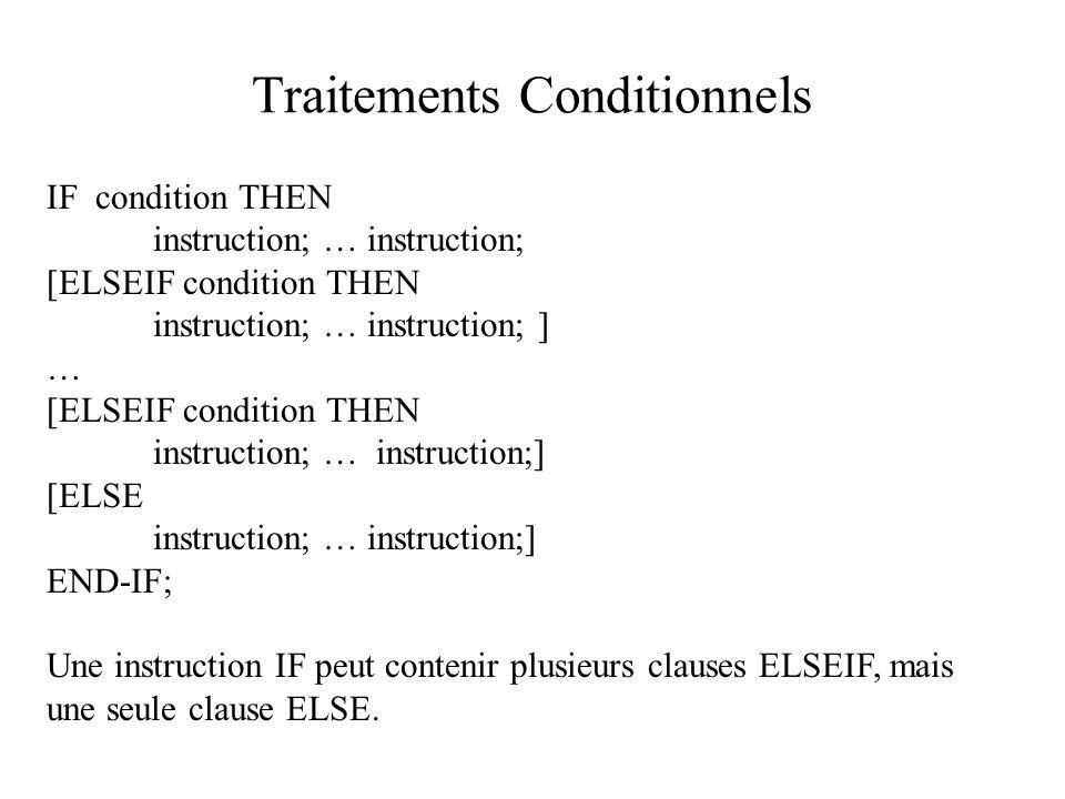 Traitements Conditionnels IF condition THEN instruction; … instruction; [ELSEIF condition THEN instruction; … instruction; ] … [ELSEIF condition THEN