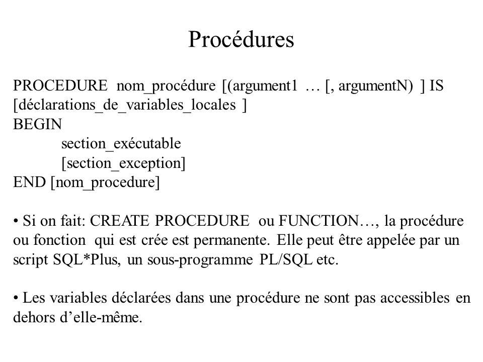 Procédures PROCEDURE nom_procédure [(argument1 … [, argumentN) ] IS [déclarations_de_variables_locales ] BEGIN section_exécutable [section_exception]