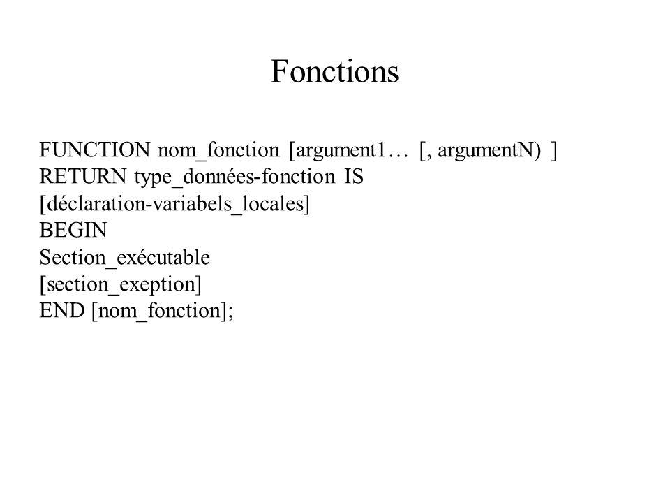 Fonctions FUNCTION nom_fonction [argument1… [, argumentN) ] RETURN type_données-fonction IS [déclaration-variabels_locales] BEGIN Section_exécutable [