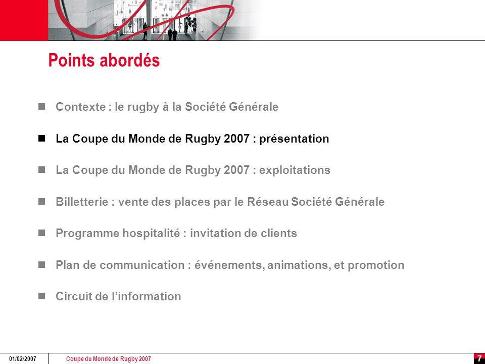Coupe du Monde de Rugby 2007 01/02/2007 7 Points abordés Contexte : le rugby à la Société Générale La Coupe du Monde de Rugby 2007 : présentation La C