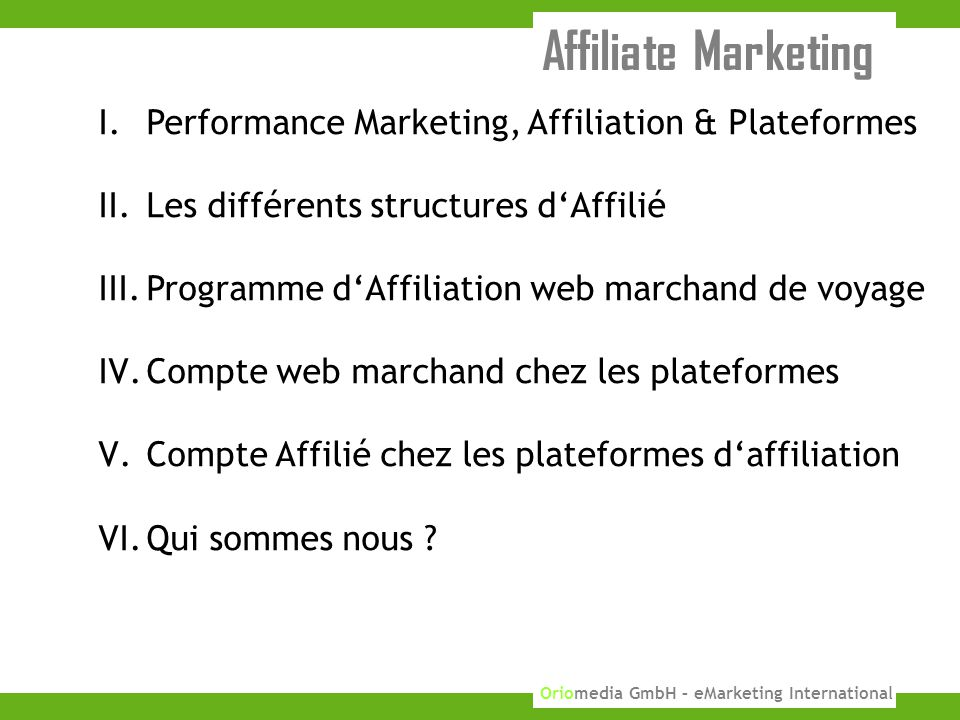 3 KUPONA GmbH 2010 Oriomedia GmbH – eMarketing International Affiliate Marketing I.Performance Marketing, Affiliation & Plateformes II.Les différents