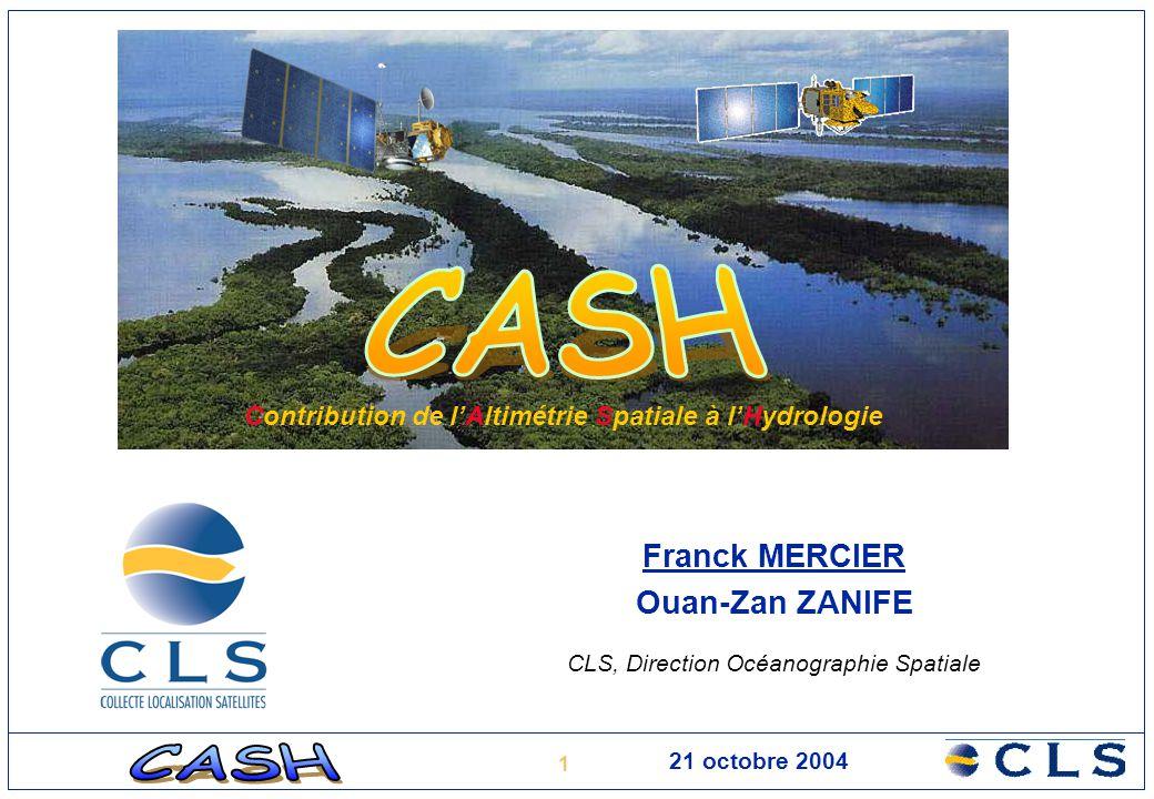 1 21 octobre 2004 Franck MERCIER Ouan-Zan ZANIFE CLS, Direction Océanographie Spatiale Contribution de l'Altimétrie Spatiale à l'Hydrologie