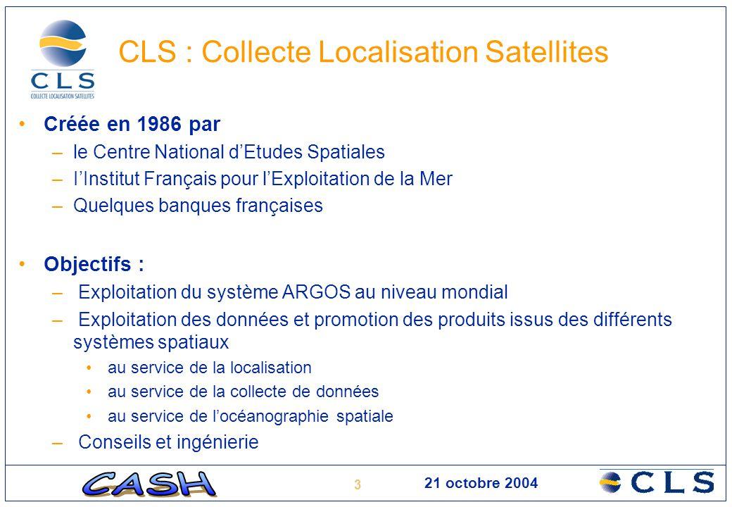 3 CLS : Collecte Localisation Satellites Créée en 1986 par –le Centre National d'Etudes Spatiales –I'Institut Français pour l'Exploitation de la Mer –