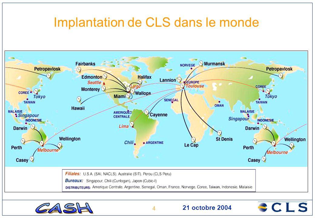 4 21 octobre 2004 Implantation de CLS dans le monde