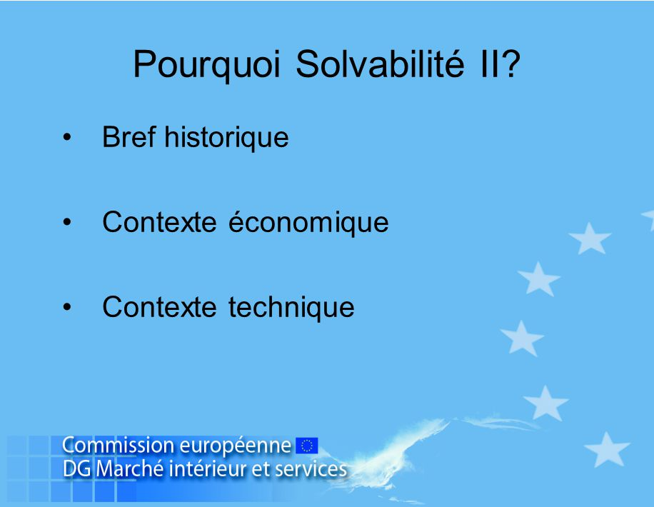 Pourquoi Solvabilité II? Bref historique Contexte économique Contexte technique