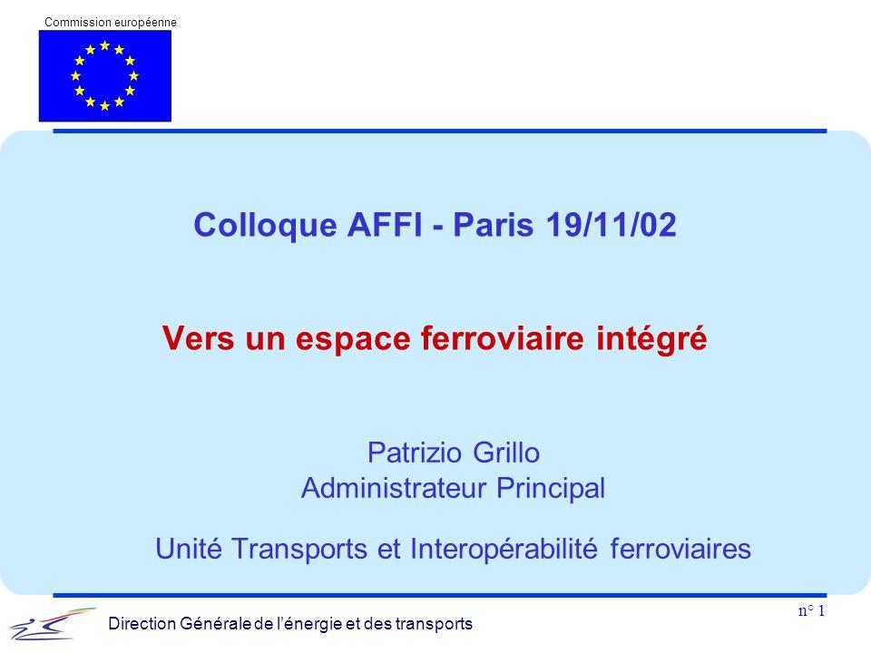 n° 1 Commission européenne Direction Générale de l'énergie et des transports Colloque AFFI - Paris 19/11/02 Vers un espace ferroviaire intégré Patrizi