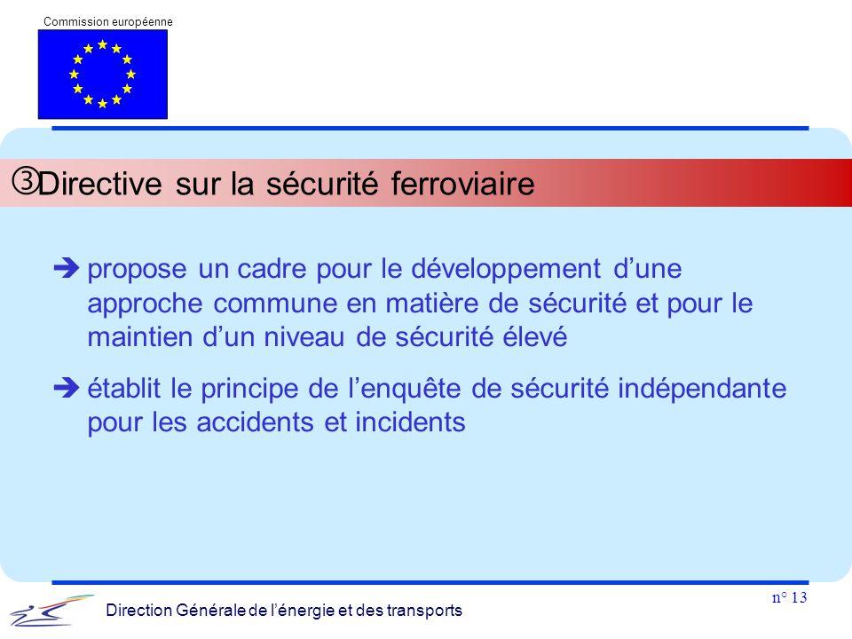 n° 13 Commission européenne Direction Générale de l'énergie et des transports  Directive sur la sécurité ferroviaire  propose un cadre pour le dével