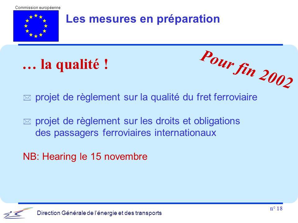 n° 18 Commission européenne Direction Générale de l'énergie et des transports Les mesures en préparation … la qualité !  projet de règlement sur la q