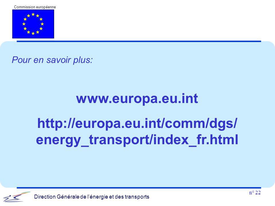 n° 22 Commission européenne Direction Générale de l'énergie et des transports Pour en savoir plus: www.europa.eu.int http://europa.eu.int/comm/dgs/ en