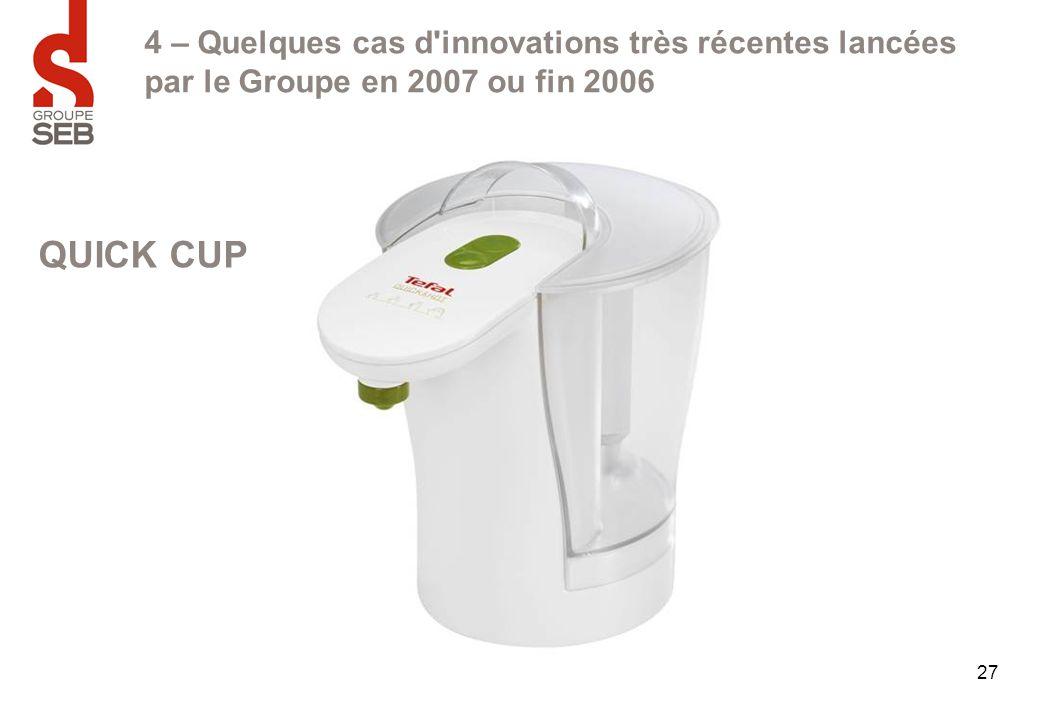 27 4 – Quelques cas d'innovations très récentes lancées par le Groupe en 2007 ou fin 2006 QUICK CUP