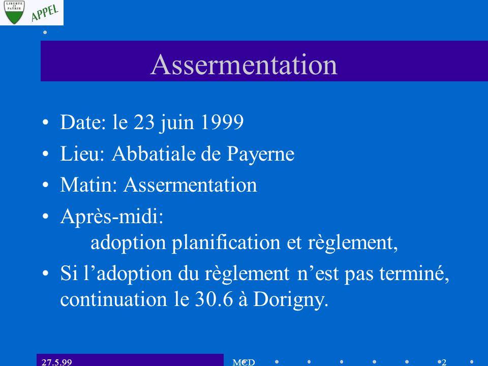 27.5.99MCD2 Assermentation Date: le 23 juin 1999 Lieu: Abbatiale de Payerne Matin: Assermentation Après-midi: adoption planification et règlement, Si l'adoption du règlement n'est pas terminé, continuation le 30.6 à Dorigny.