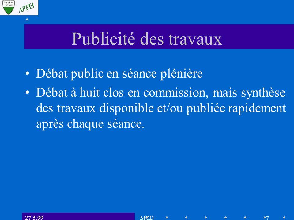 27.5.99MCD7 Publicité des travaux Débat public en séance plénière Débat à huit clos en commission, mais synthèse des travaux disponible et/ou publiée rapidement après chaque séance.