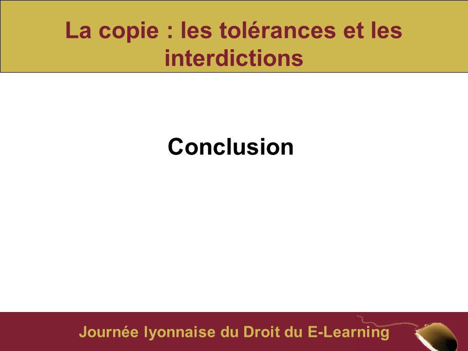 Journée lyonnaise du Droit du E-Learning La copie : les tolérances et les interdictions Conclusion