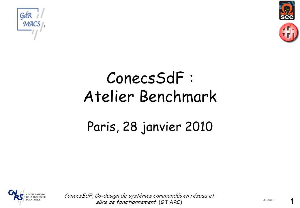 31/3/09 ConecsSdF, Co-design de systèmes commandés en réseau et sûrs de fonctionnement (GT ARC) 1 ConecsSdF : Atelier Benchmark Paris, 28 janvier 2010