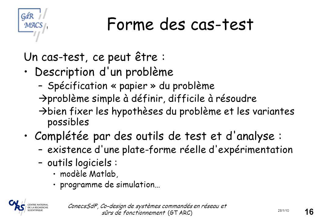 28/1/10 ConecsSdF, Co-design de systèmes commandés en réseau et sûrs de fonctionnement (GT ARC) 16 Forme des cas-test Un cas-test, ce peut être : Desc