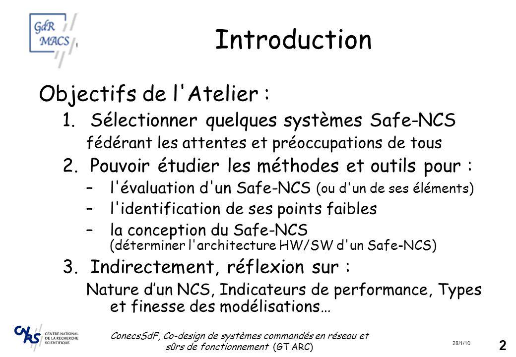 28/1/10 ConecsSdF, Co-design de systèmes commandés en réseau et sûrs de fonctionnement (GT ARC) 13 Thème des cas-test Thèmes à couvrir : –du protocole à la QoS A partir d une description d un protocole de communication, comment établir une description de la QoS (utile pour évaluer la QoC) –système de commande en réseau Comment déterminer la meilleure commande (QoC) d'un système aux composants distribués autour d'un système de comm.