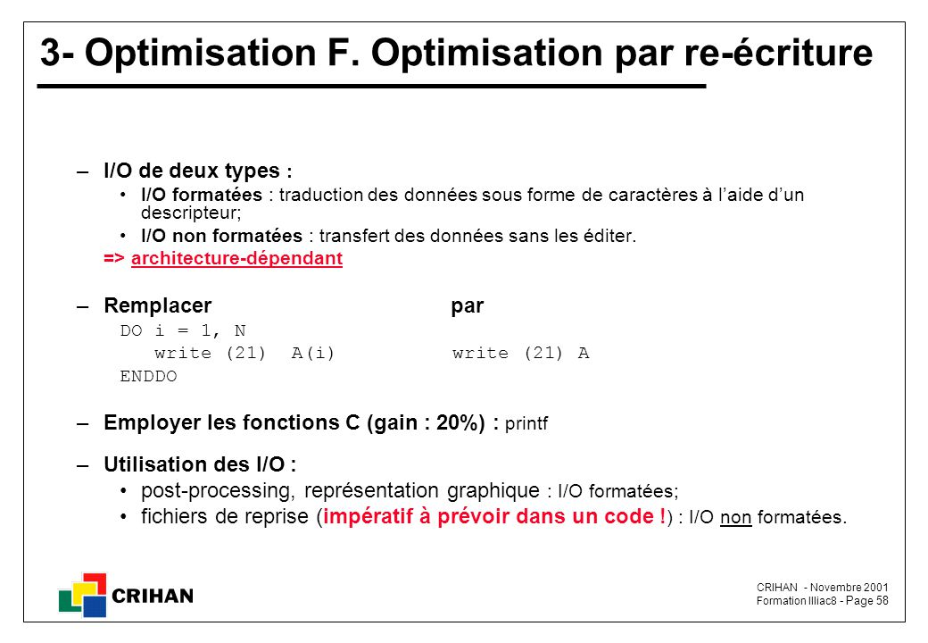 CRIHAN - Novembre 2001 Formation Illiac8 - Page 58 3- Optimisation F. Optimisation par re-écriture –I/O de deux types : I/O formatées : traduction des