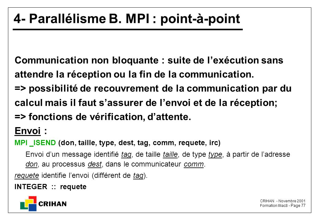 CRIHAN - Novembre 2001 Formation Illiac8 - Page 77 4- Parallélisme B. MPI : point-à-point Communication non bloquante : suite de l'exécution sans atte