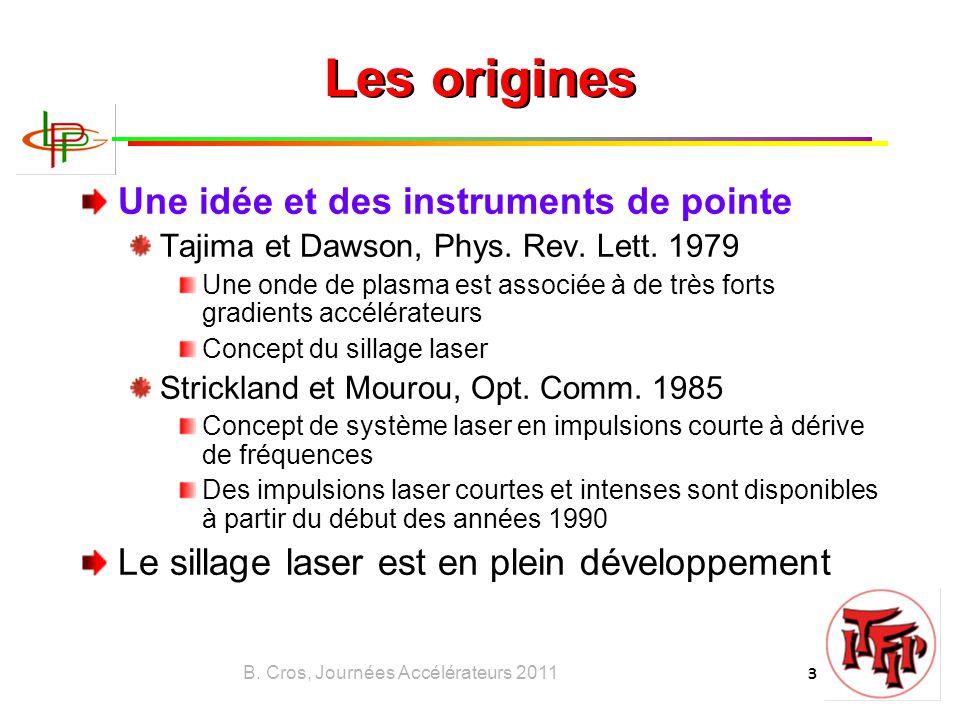 B. Cros, Journées Accélérateurs 2011 3 Les origines Une idée et des instruments de pointe Tajima et Dawson, Phys. Rev. Lett. 1979 Une onde de plasma e