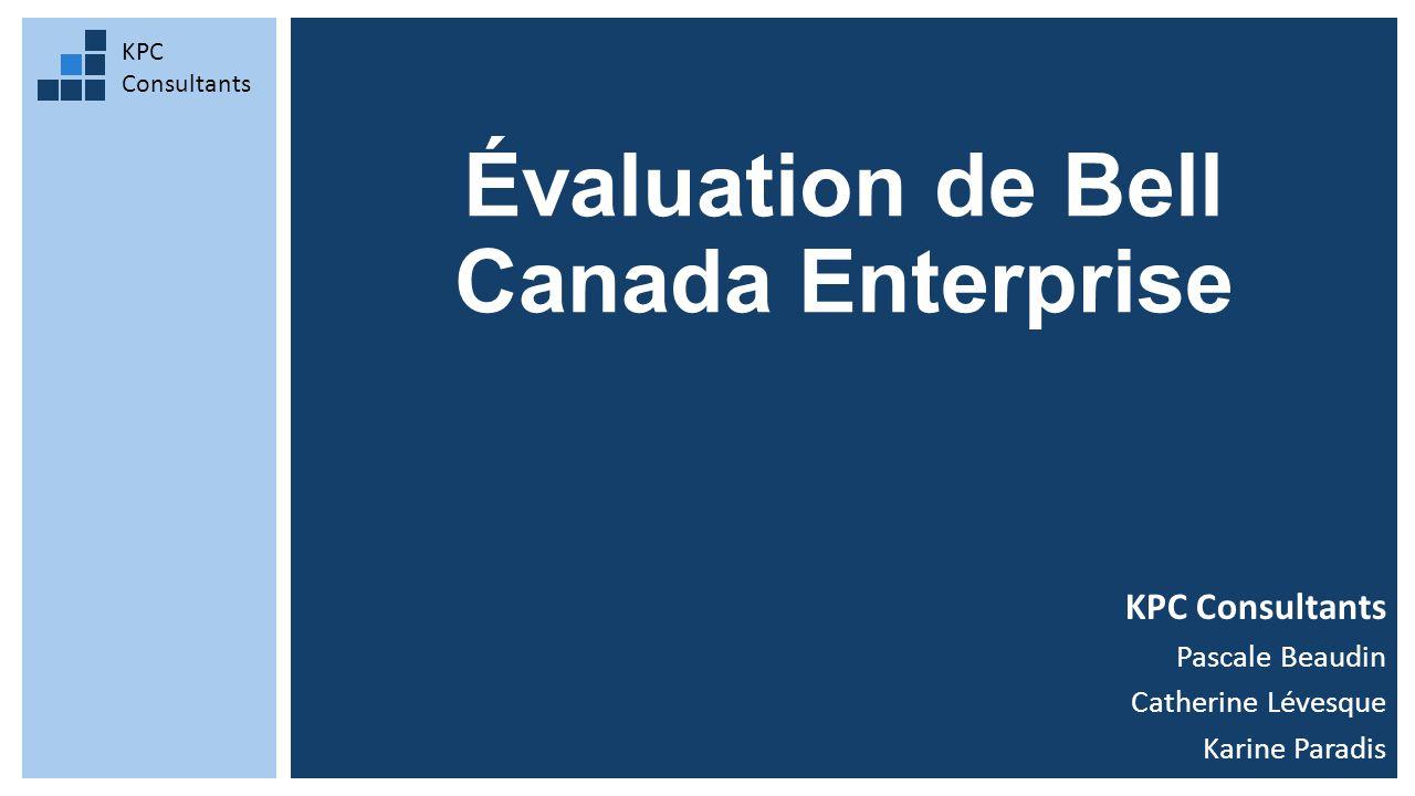 Évaluation de Bell Canada Enterprise KPC Consultants Pascale Beaudin Catherine Lévesque Karine Paradis KPC Consultants