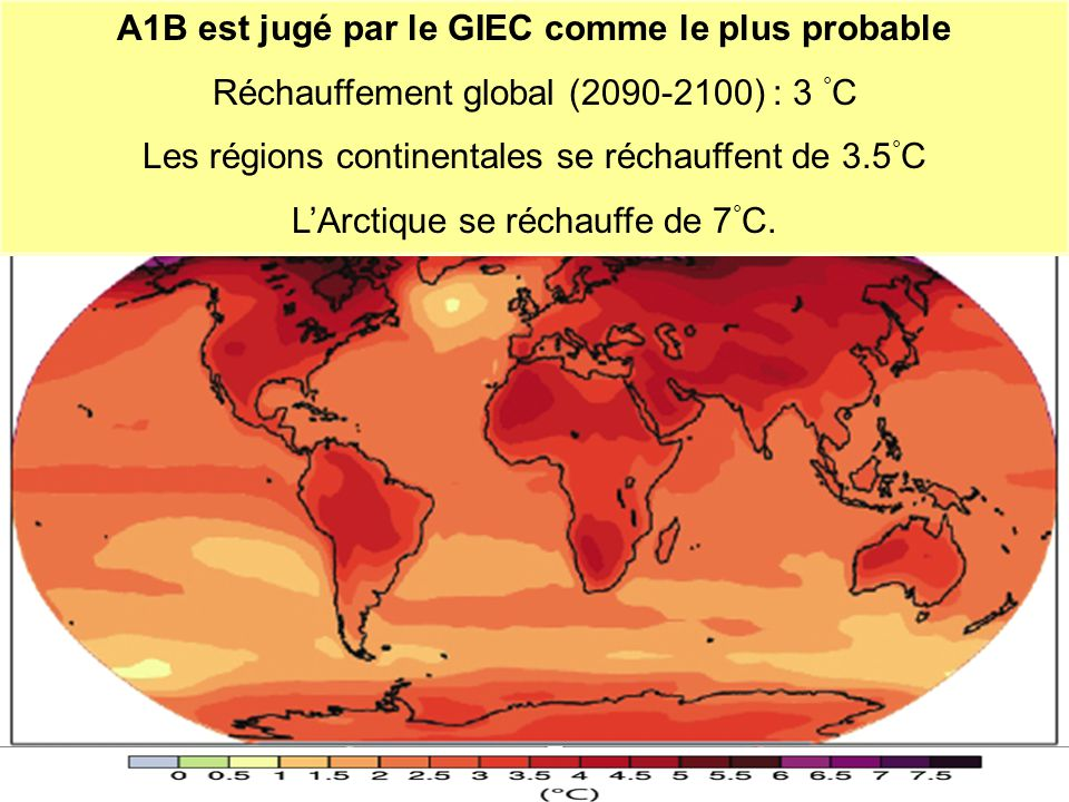 21 A1B est jugé par le GIEC comme le plus probable Réchauffement global (2090-2100) : 3 ° C Les régions continentales se réchauffent de 3.5 ° C L'Arct
