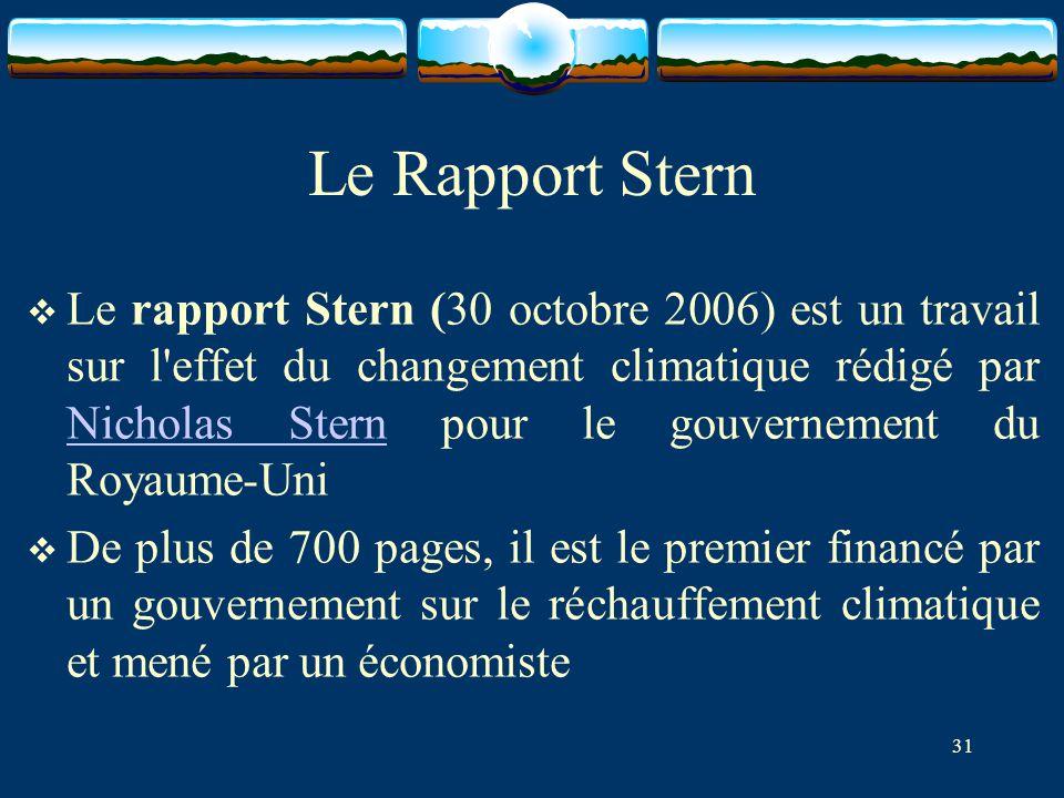 31 Le Rapport Stern  Le rapport Stern (30 octobre 2006) est un travail sur l'effet du changement climatique rédigé par Nicholas Stern pour le gouvern