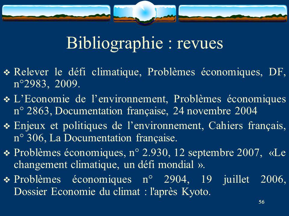 56 Bibliographie : revues  Relever le défi climatique, Problèmes économiques, DF, n°2983, 2009.  L'Economie de l'environnement, Problèmes économique
