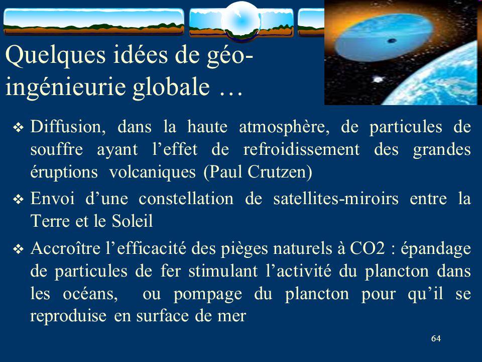 64 Quelques idées de géo- ingénieurie globale …  Diffusion, dans la haute atmosphère, de particules de souffre ayant l'effet de refroidissement des g