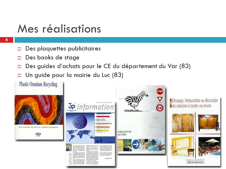 Mes réalisations  Des plaquettes publicitaires  Des books de stage  Des guides d'achats pour le CE du département du Var (83)  Un guide pour la ma