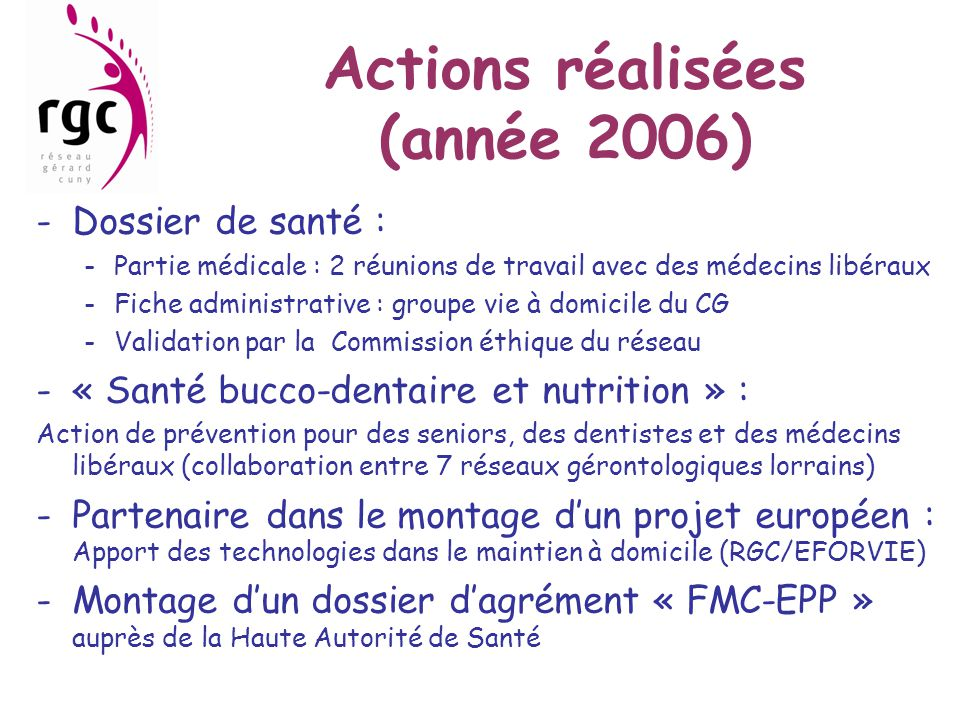 Actions réalisées (année 2006) -Dossier de santé : -Partie médicale : 2 réunions de travail avec des médecins libéraux -Fiche administrative : groupe