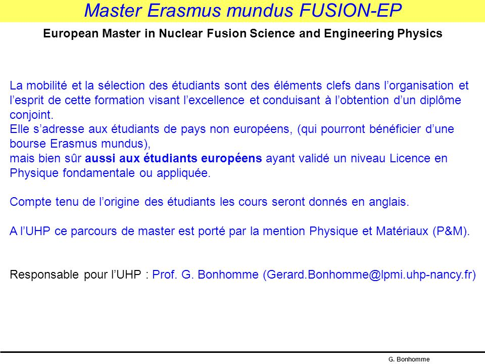 G. Bonhomme Master Erasmus mundus FUSION-EP European Master in Nuclear Fusion Science and Engineering Physics But : (http://europa.eu.int/comm/educati