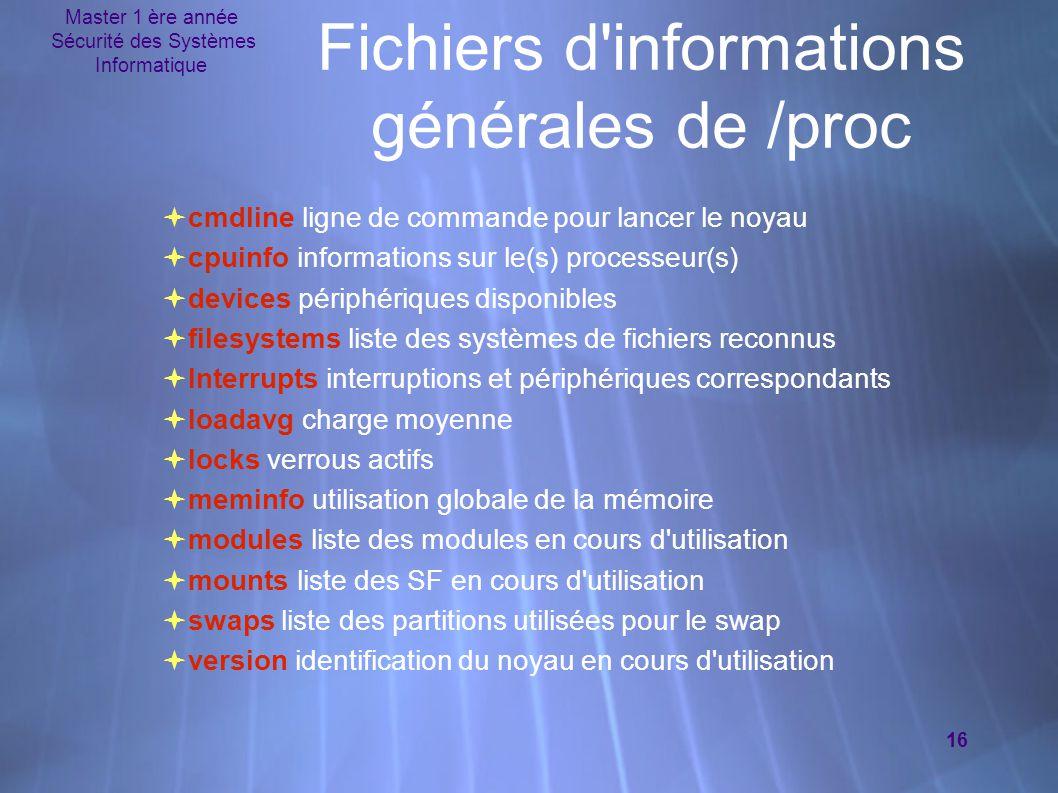 Master 1 ère année Sécurité des Systèmes Informatique 16 Fichiers d'informations générales de /proc  cmdline ligne de commande pour lancer le noyau 