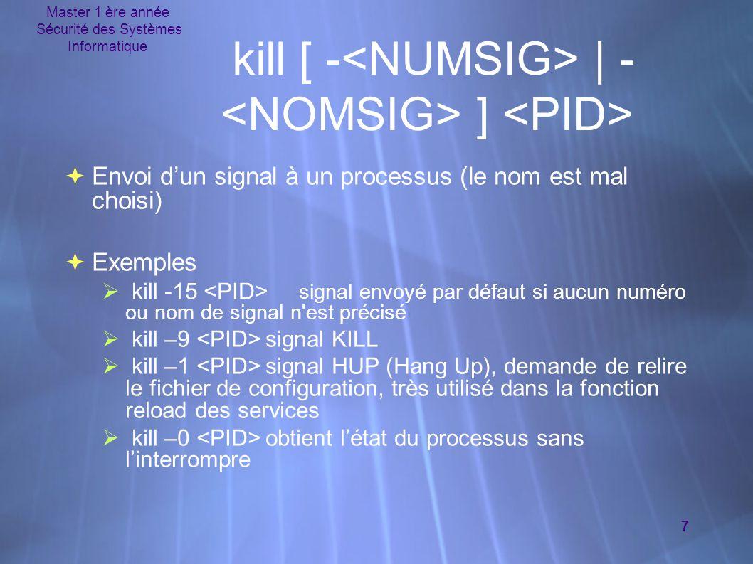 Master 1 ère année Sécurité des Systèmes Informatique 7  Envoi d'un signal à un processus (le nom est mal choisi)  Exemples  kill -15 signal envoy