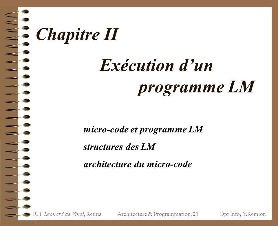 IUT Léonard de Vinci, ReimsDpt Info, Y.Remion Architecture & Programmation, 21 Chapitre II Exécution d'un programme LM micro-code et programme LM stru