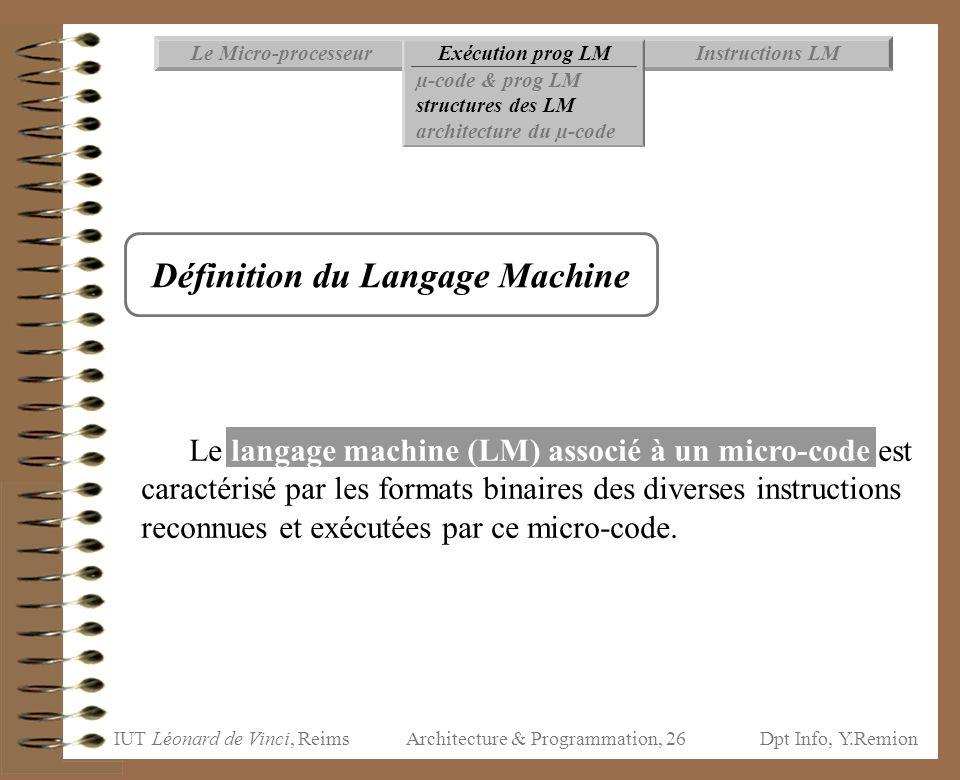 IUT Léonard de Vinci, ReimsDpt Info, Y.Remion Architecture & Programmation, 26 Le langage machine (LM) associé à un micro-code est caractérisé par les