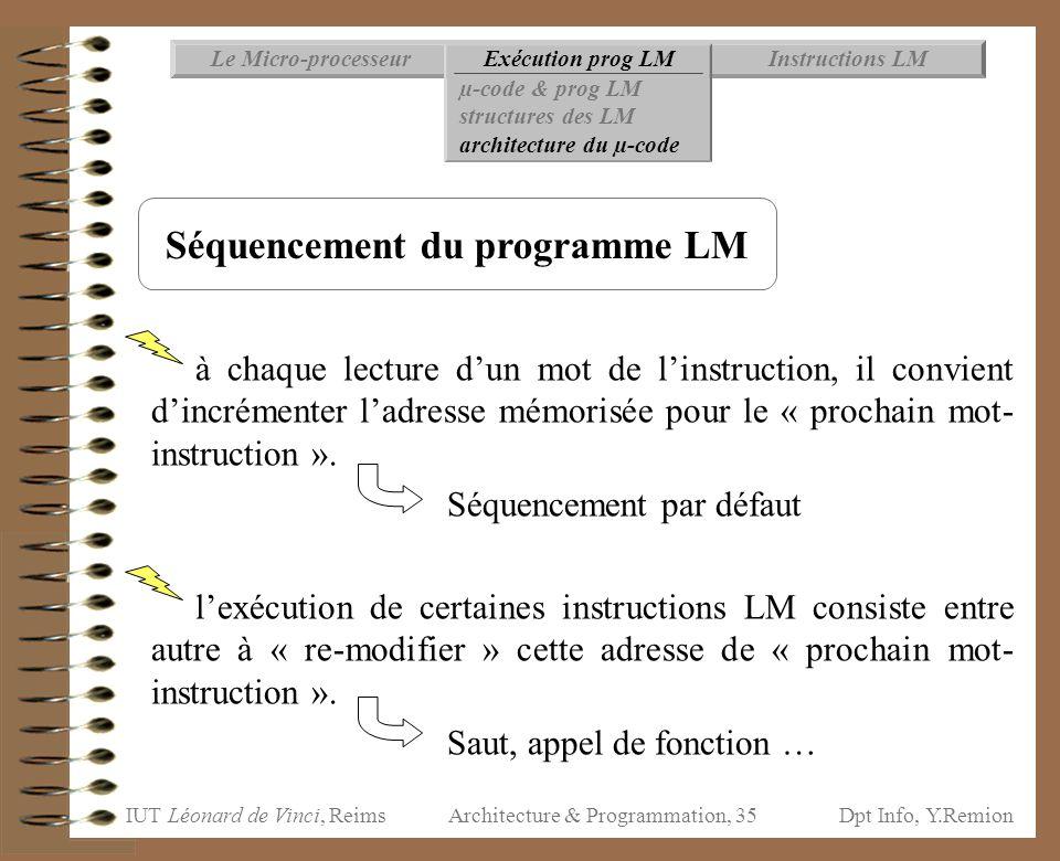 IUT Léonard de Vinci, ReimsDpt Info, Y.Remion Architecture & Programmation, 35 Instructions LMExécution prog LMLe Micro-processeur µ-code & prog LM st