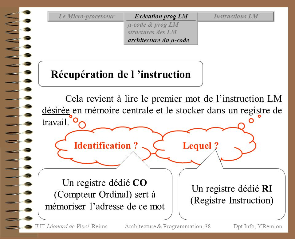 IUT Léonard de Vinci, ReimsDpt Info, Y.Remion Architecture & Programmation, 38 Instructions LMExécution prog LMLe Micro-processeur µ-code & prog LM st